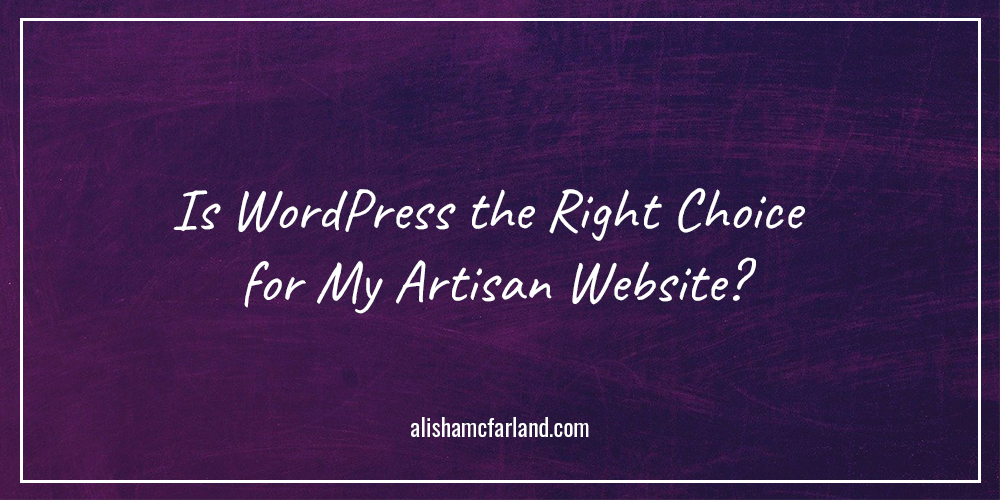 Is WordPress the Right Choice for My Artisan Website
