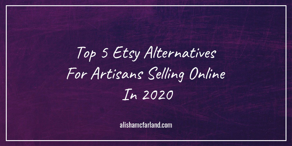 Top 5 Etsy Alternatives For Artisans Selling Online In 2020 Purple Boxed